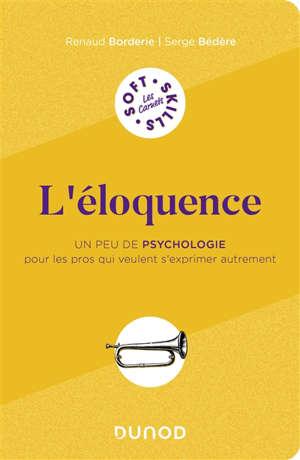 L'éloquence : un peu de psychologie pour les pros qui veulent s'exprimer autrement