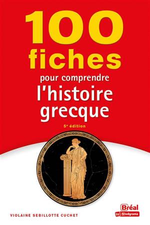 100 fiches pour comprendre l'histoire grecque (VIIIe-IVe siècles av. J.-C.)