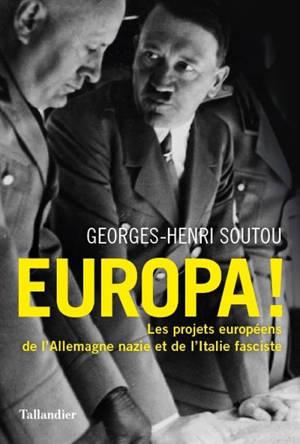 Europa ! : les projets européens de l'Allemagne nazie et de l'Italie fasciste