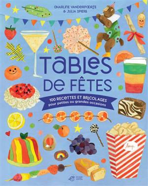 Tables de fêtes : 100 recettes et bricolages pour petites et grandes occasions
