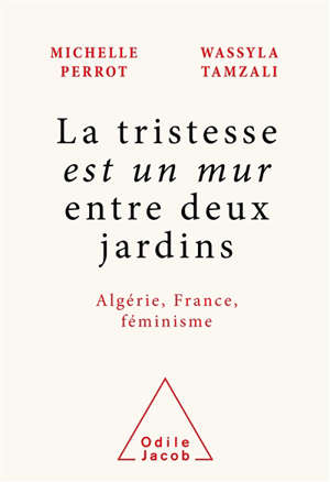 La tristesse est un mur entre deux jardins : Algérie, France, féminisme