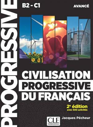 Civilisation progressive du français, niveau avancé B2-C1 : avec 500 activités
