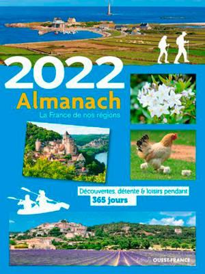 Almanach la France de nos régions 2022 : découvertes, détente & loisirs pendant 365 jours