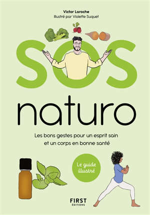 SOS naturo : les bons gestes pour un esprit sain et un corps en bonne santé : le guide illustré