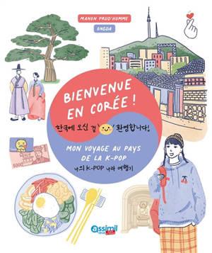 Bienvenue en Corée ! : mon voyage au pays de la k-pop