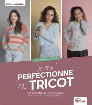 Je me perfectionne au tricot : 20 modèles et les trucs et astuces pour devenir une tricoteuse aguerrie !
