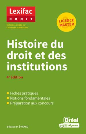 Histoire du droit et des institutions : fiches pratiques, notions fondamentales, préparation aux concours : licence, master