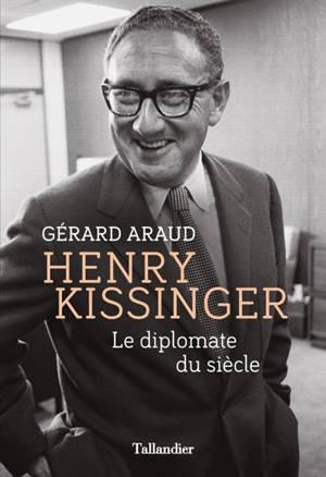 Henry Kissinger : le diplomate du siècle