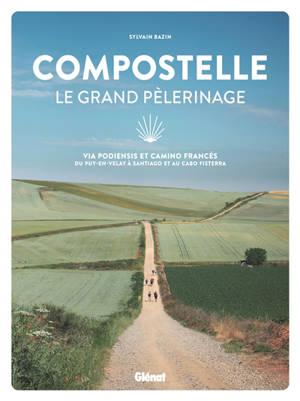 Compostelle, le grand pèlerinage : via Podiensis et Camino Francés : du Puy-en-Velay à Santiago et au cabo Fisterra