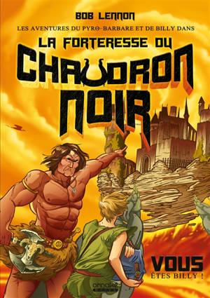 Les aventures du Pyro-barbare et de Billy. Volume 1, La forteresse du chaudron noir