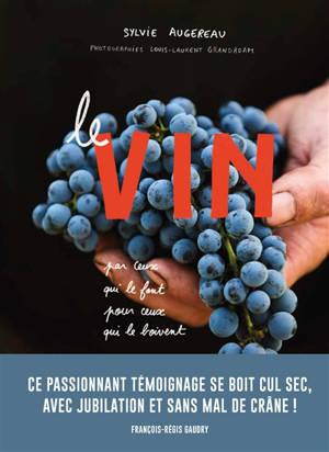 Le vin : par ceux qui le font, pour ceux qui le boivent
