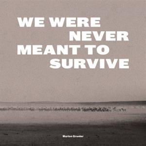 We were never meant to survive = Nous n'étions pas censées survivre