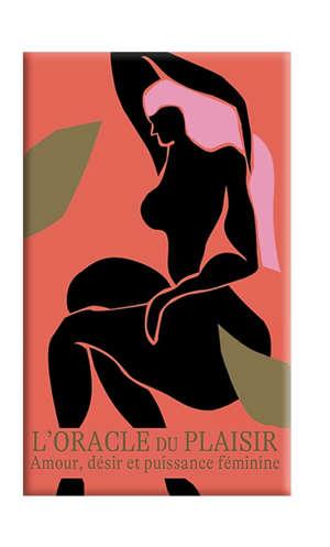 L'oracle du plaisir : amour, désir et puissance féminine