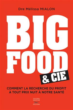 Big food & Cie : comment la recherche du profit à tout prix nuit à notre santé