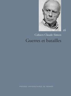 Cahiers Claude Simon. n° 16, Guerres et batailles