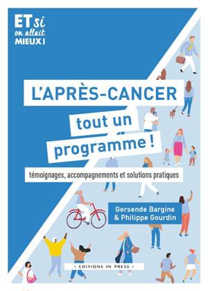 L'après-cancer : tout un programme ! : témoignages, accompagnements et solutions pratiques