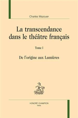 La transcendance dans le théâtre français. Volume 1, De l'origine aux Lumières