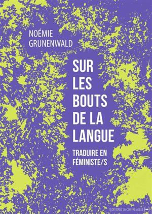 Sur les bouts de la langue : traduire en féministe-s