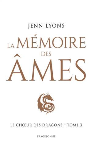 Le choeur des dragons. Volume 3, La mémoire des âmes
