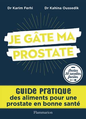 Je gâte ma prostate : guide pratique des aliments pour une prostate en bonne santé