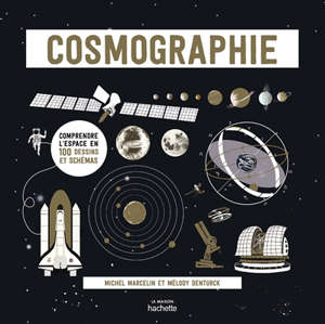 Cosmographie : comprendre l'espace en 100 dessins et schémas