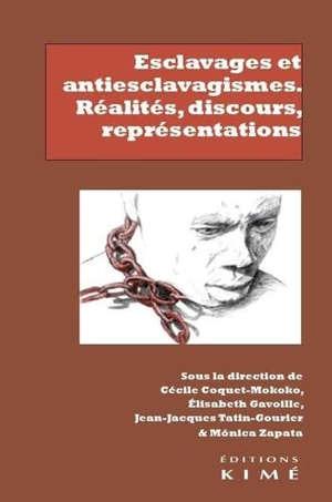 Esclavages et antiesclavagismes : réalités, discours, représentations