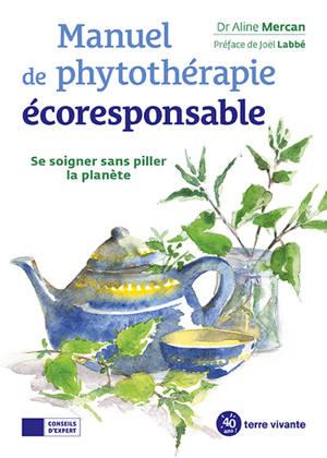 Manuel de phytothérapie écoresponsable : se soigner sans piller la planète