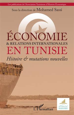 Economie & relations internationales en Tunisie : histoire & mutations nouvelles