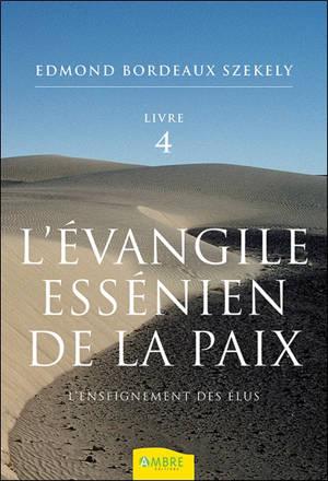 L'Evangile essénien de la paix. Volume 4, L'enseignement des élus