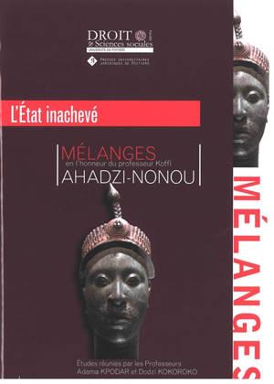 L'Etat inachevé : mélanges en l'honneur du professeur Koffi Ahadzi-Nonou