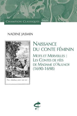 Naissance du conte féminin : mots et merveilles : les contes de fées de Madame d'Aulnoy (1690-1698)