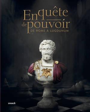 En quête de pouvoir : de Rome à Lugdunum