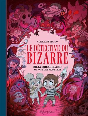 Le détective du bizarre. Volume 2, Billy Brouillard au pays des monstres