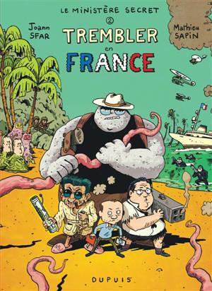 Le ministère secret. Volume 2, Trembler en France !