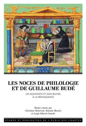 Les noces de philologie et de Guillaume Budé : un humaniste et son oeuvre à la Renaissance