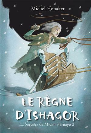 Héritage. Volume 2, Le règne d'Ishagor : la sorcière de Midi