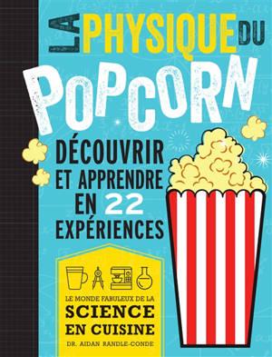 La physique du pop-corn : découvrir et apprendre avec 22 expériences