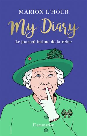 My diary : le journal intime de la reine