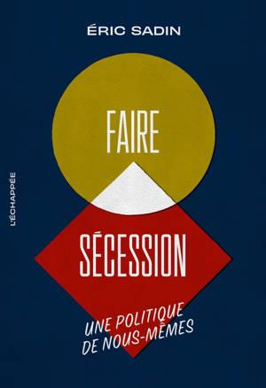 Faire sécession : une politique de nous-mêmes