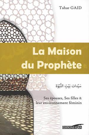 La maison du Prophète : ses épouses, ses filles et leur environnement féminin