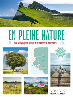 En pleine nature : 50 voyages pour se mettre au vert : voyages nature en Europe