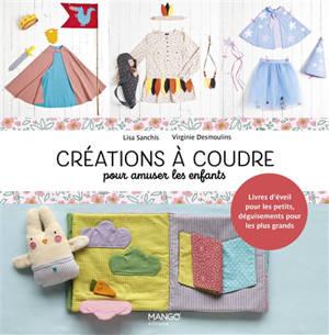 Créations à coudre pour amuser les enfants : livres d'éveil pour les petits, déguisements pour les plus grands