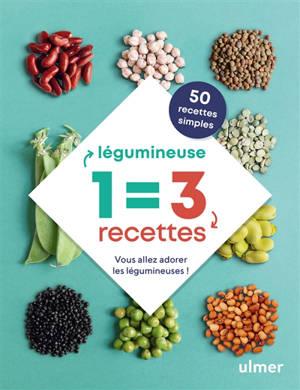 1 légumineuse = 3 recettes : vous allez adorer les légumineuses ! : 50 recettes simples