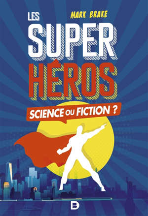 Les super héros : science ou fiction ?