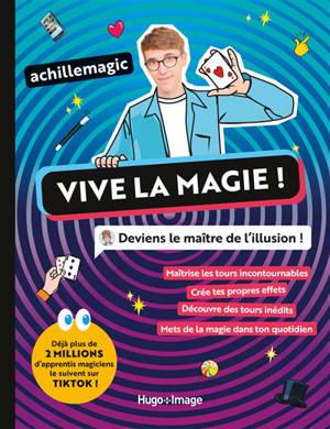 Vive la magie ! : deviens le maître de l'illusion !
