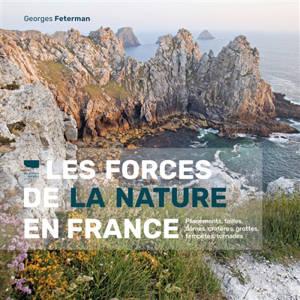 Les forces de la nature en France : plissements, failles, dômes, cratères, grottes, tempêtes, tornades