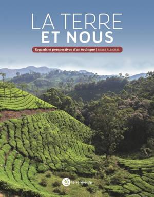 La Terre et nous : regards et perspectives d'un écologue