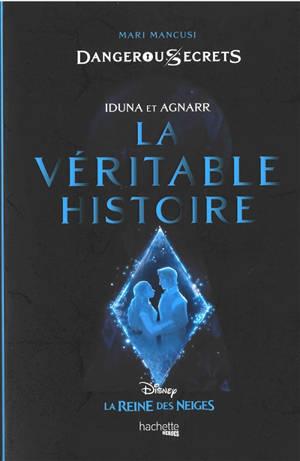 Disney dangerous secrets. Volume 1, Iduna et Agnarr : la véritable histoire