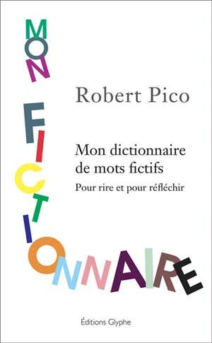 Mon fictionnaire : mon dictionnaire de mots fictifs : pour rire et pour réfléchir