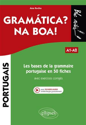 Gramatica ? Na boa ! A1-A2 : les bases de la grammaire portugaise en 50 fiches : avec exercices corrigés